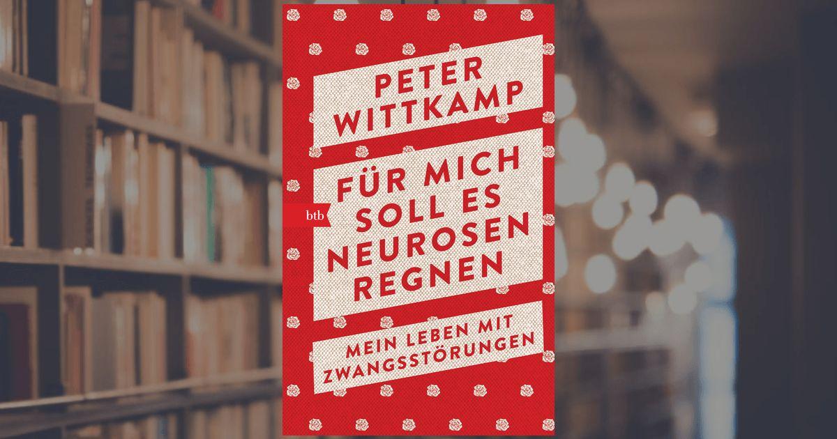 Peter Wittkamp - Für mich soll es Neurosen regnen (Buchcover)